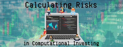 Calculating Risks in Computational Investing